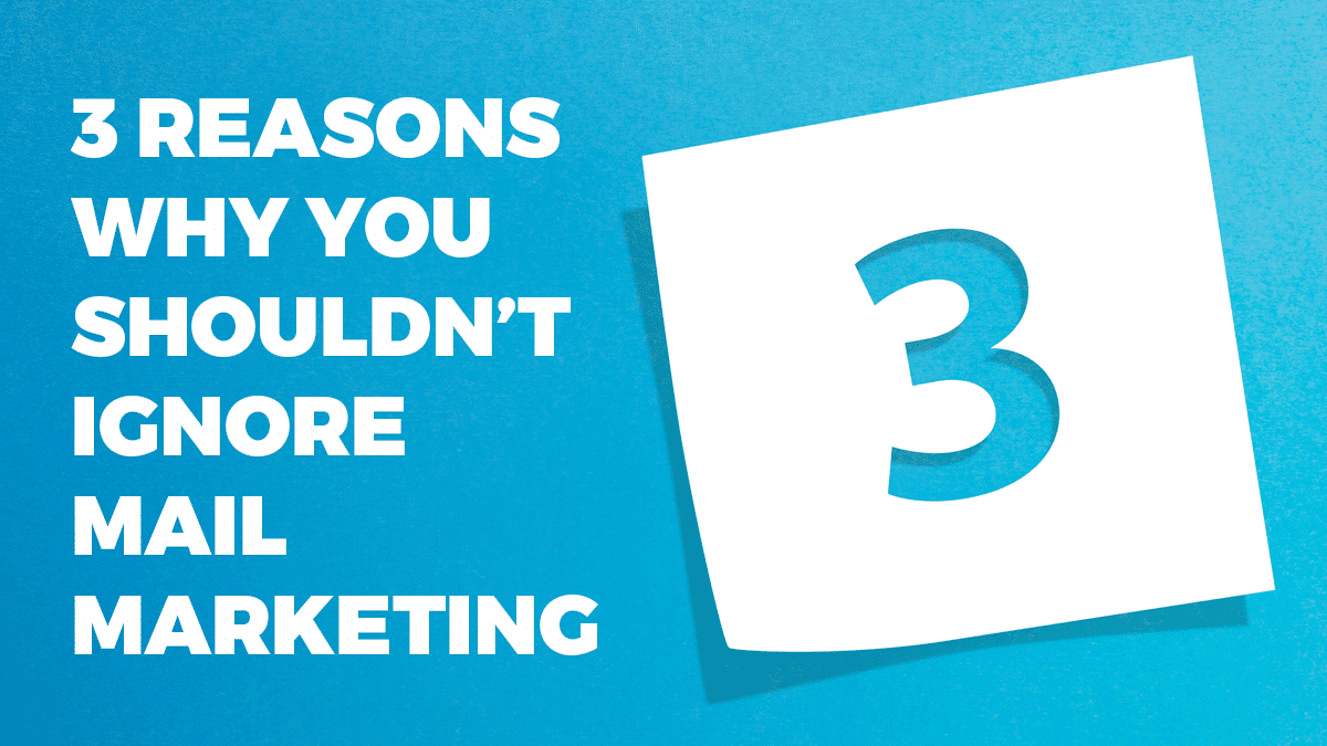 3 reasons why you shouldn't ignore mail marketing