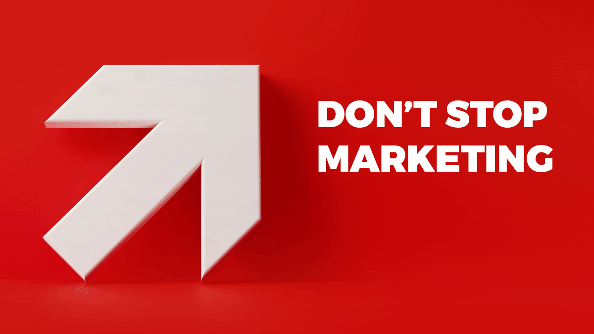 Why you shouldn't stop marketing