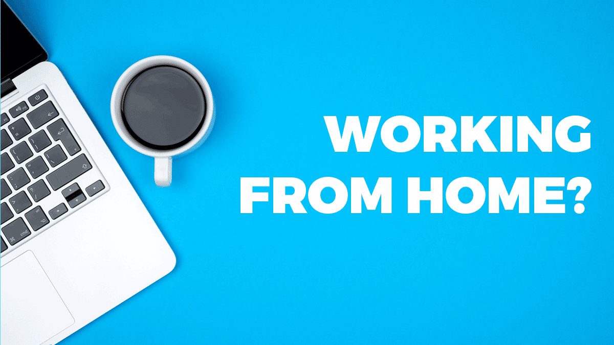 Working from home? We're here for you