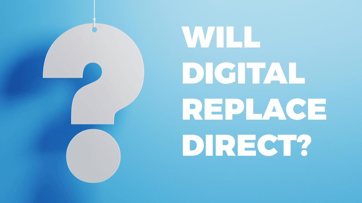 Will digital marketing replace direct marketing