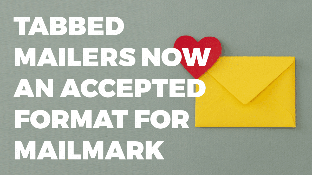 Good news! Tabbed mailers are now an accepted format for Mailmark