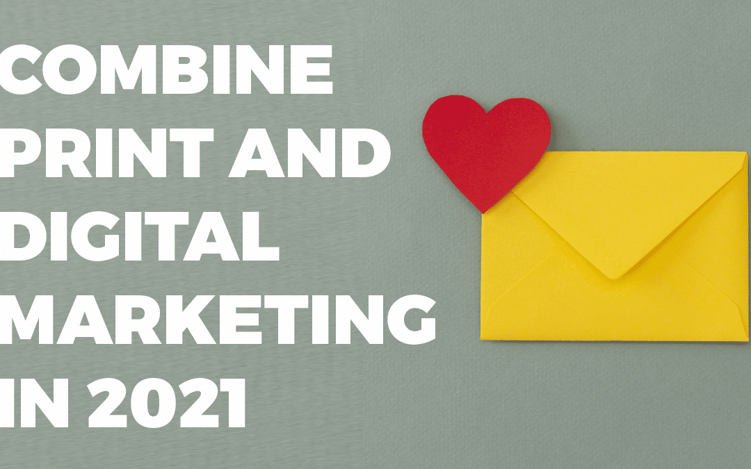Why you should be combining print and digital marketing in 2021
